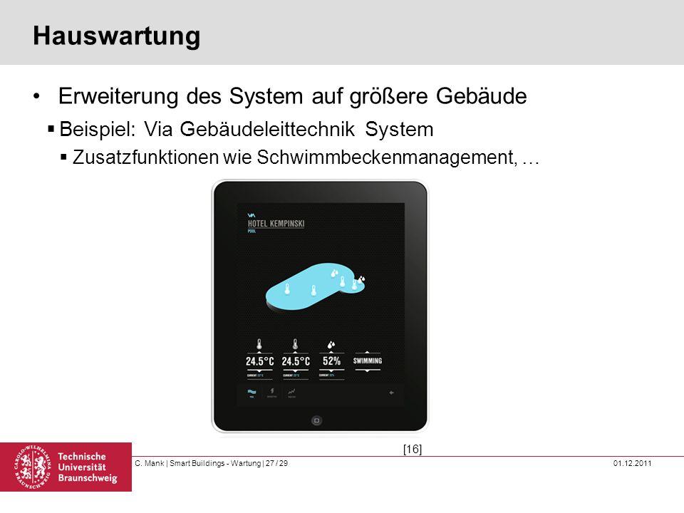 C. Mank   Smart Buildings - Wartung   27 / 29 01.12.2011 Hauswartung Erweiterung des System auf größere Gebäude Beispiel: Via Gebäudeleittechnik Syste