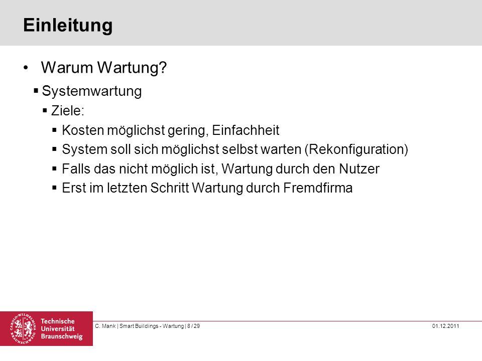 C. Mank   Smart Buildings - Wartung   8 / 29 01.12.2011 Einleitung Warum Wartung? Systemwartung Ziele: Kosten möglichst gering, Einfachheit System sol