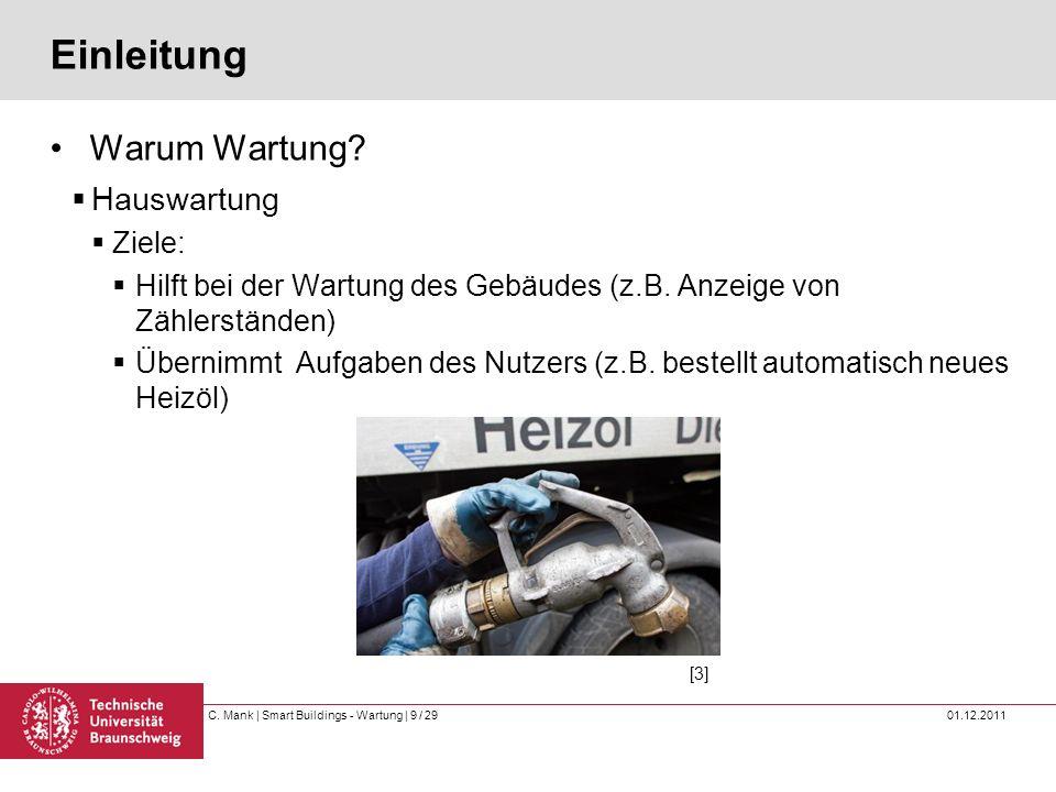 C. Mank   Smart Buildings - Wartung   9 / 29 01.12.2011 Einleitung Warum Wartung? Hauswartung Ziele: Hilft bei der Wartung des Gebäudes (z.B. Anzeige