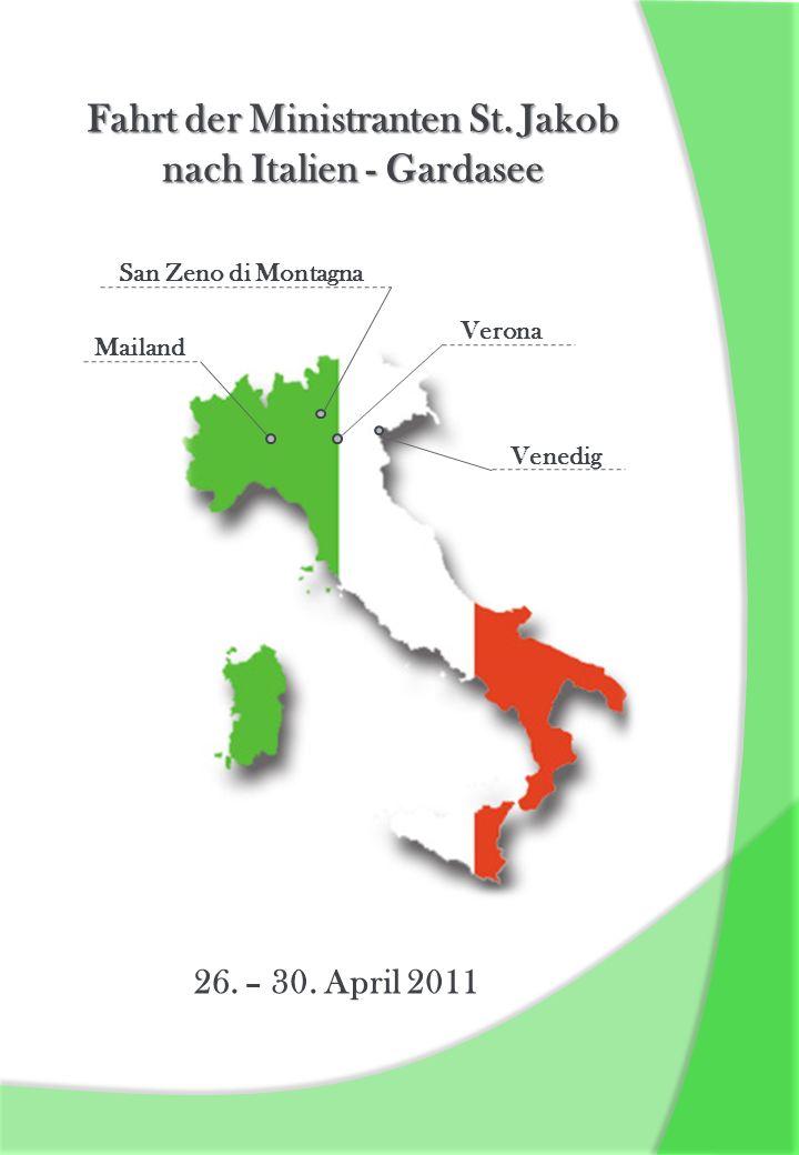 Fahrt der Ministranten St. Jakob nach Italien - Gardasee 26. – 30. April 2011 Venedig Mailand Verona San Zeno di Montagna