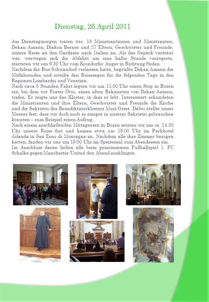 Dienstag, 26.April 2011 Am Dienstagmorgen traten wir, 18 Ministrantinnen und Ministranten, Dekan Amann, Diakon Berner und 27 Eltern, Geschwister und F