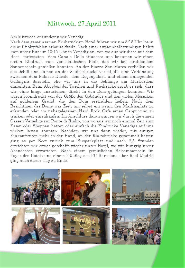Mittwoch, 27.April 2011 Am Mittwoch erkundeten wir Venedig. Nach dem gemeinsamen Frühstück im Hotel fuhren wir um 8:15 Uhr los in die auf Holzpfählen