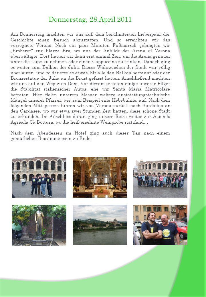 Donnerstag, 28.April 2011 Am Donnerstag machten wir uns auf, dem berühmtesten Liebespaar der Geschichte einen Besuch abzustatten. Und so erreichten wi