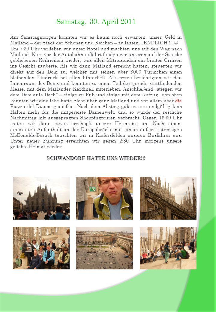 Samstag, 30. April 2011 Am Samstagmorgen konnten wir es kaum noch erwarten, unser Geld in Mailand – der Stadt der Schönen und Reichen – zu lassen…ENDL