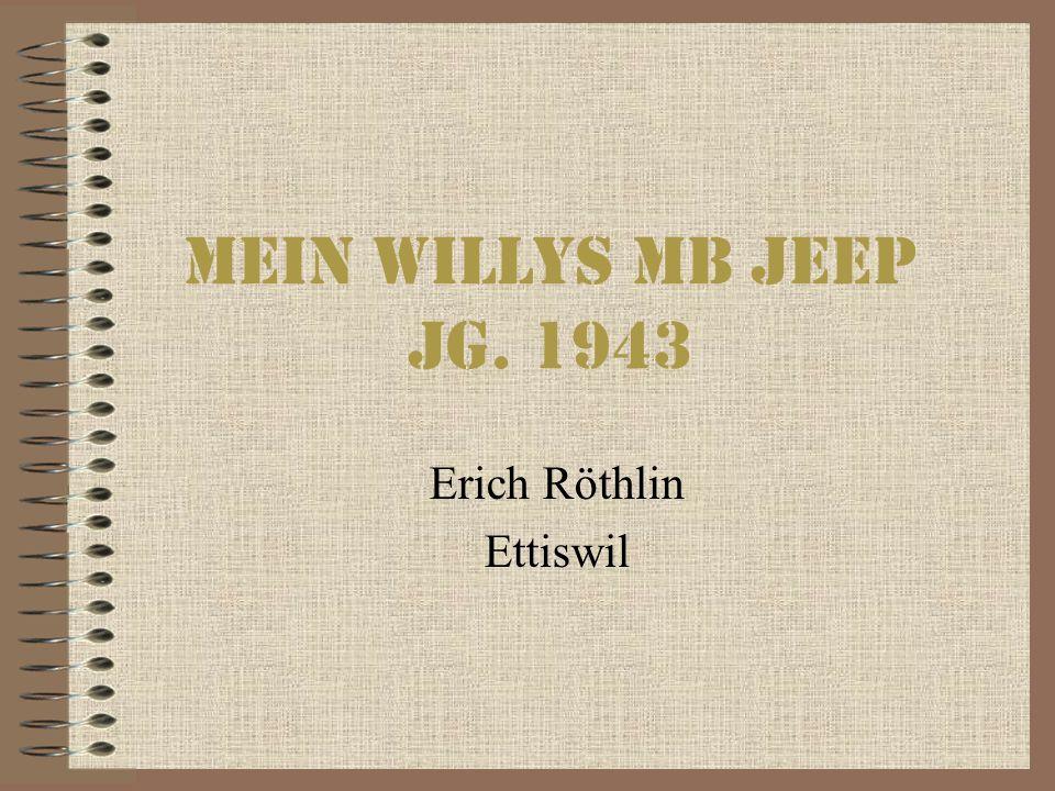 Mein Willys MB Jeep Jg. 1943 Erich Röthlin Ettiswil