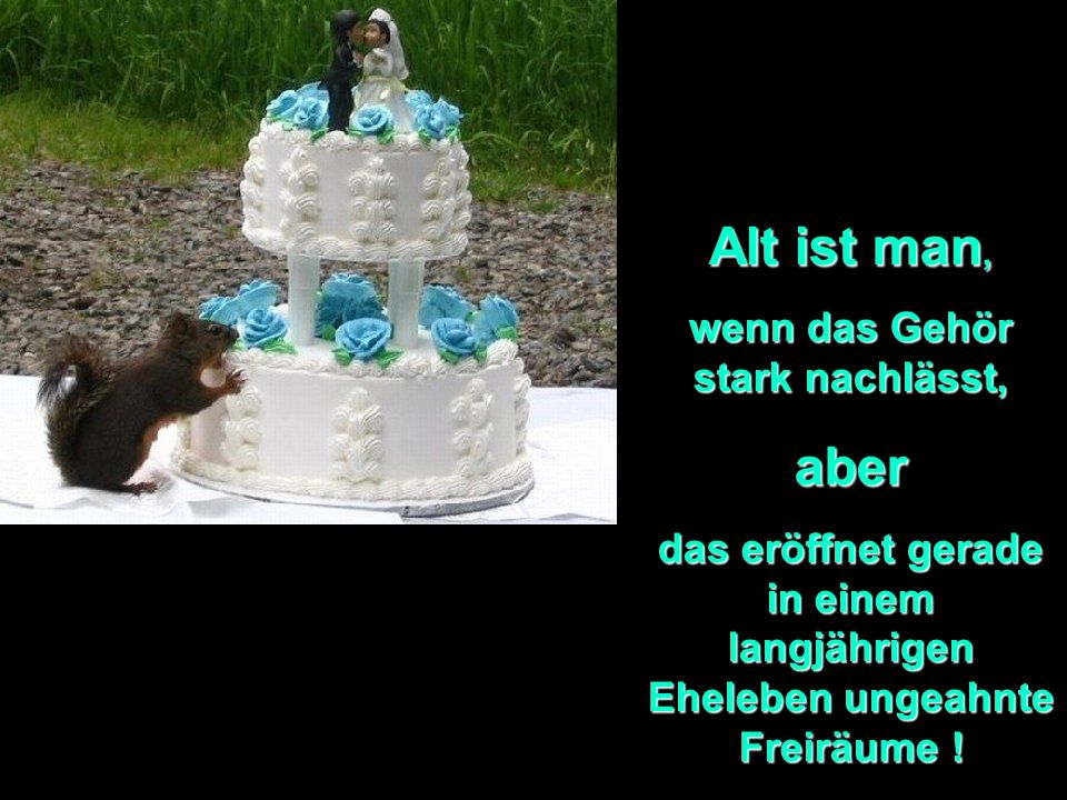 Alt ist man, wenn die Kerzen auf dem Geburtstagskuchen sehr viel teurer sind als der Kuchen selber, aber es ist viel erfreulicher und hoffnungsvoller