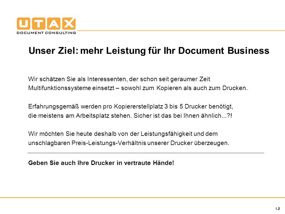 2 I-2 Unser Ziel: mehr Leistung für Ihr Document Business Wir schätzen Sie als Interessenten, der schon seit geraumer Zeit Multifunktionssysteme einsetzt – sowohl zum Kopieren als auch zum Drucken.