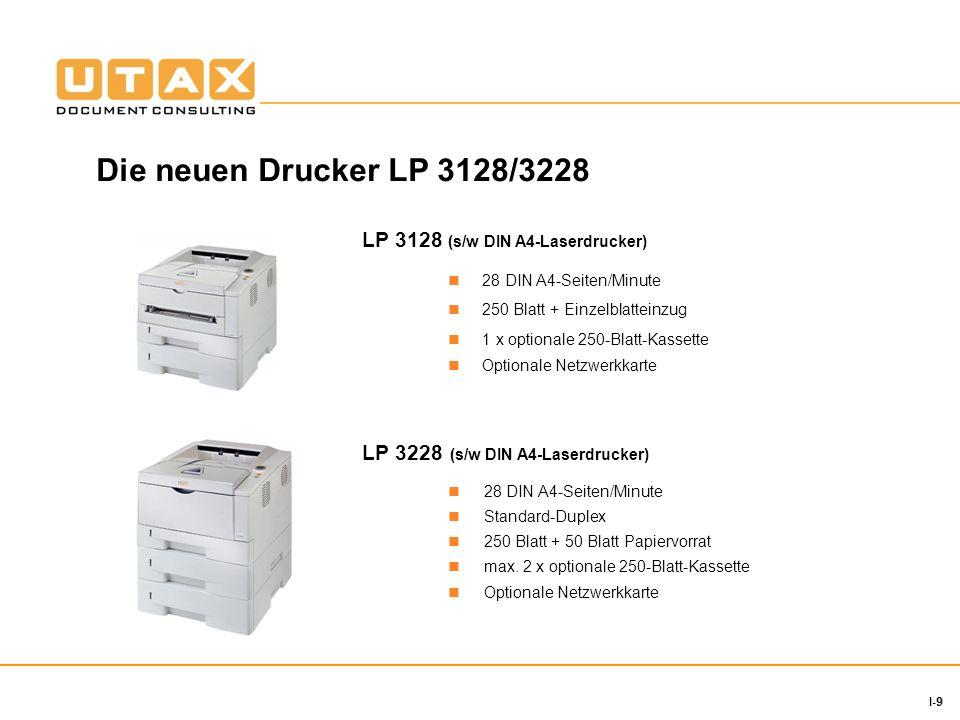 9 I-9 Die neuen Drucker LP 3128/3228 28 DIN A4-Seiten/Minute 250 Blatt + Einzelblatteinzug 1 x optionale 250-Blatt-Kassette Optionale Netzwerkkarte 28 DIN A4-Seiten/Minute Standard-Duplex 250 Blatt + 50 Blatt Papiervorrat max.