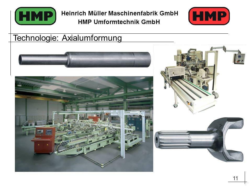 11 Heinrich Müller Maschinenfabrik GmbH HMP Umformtechnik GmbH Technologie: Axialumformung
