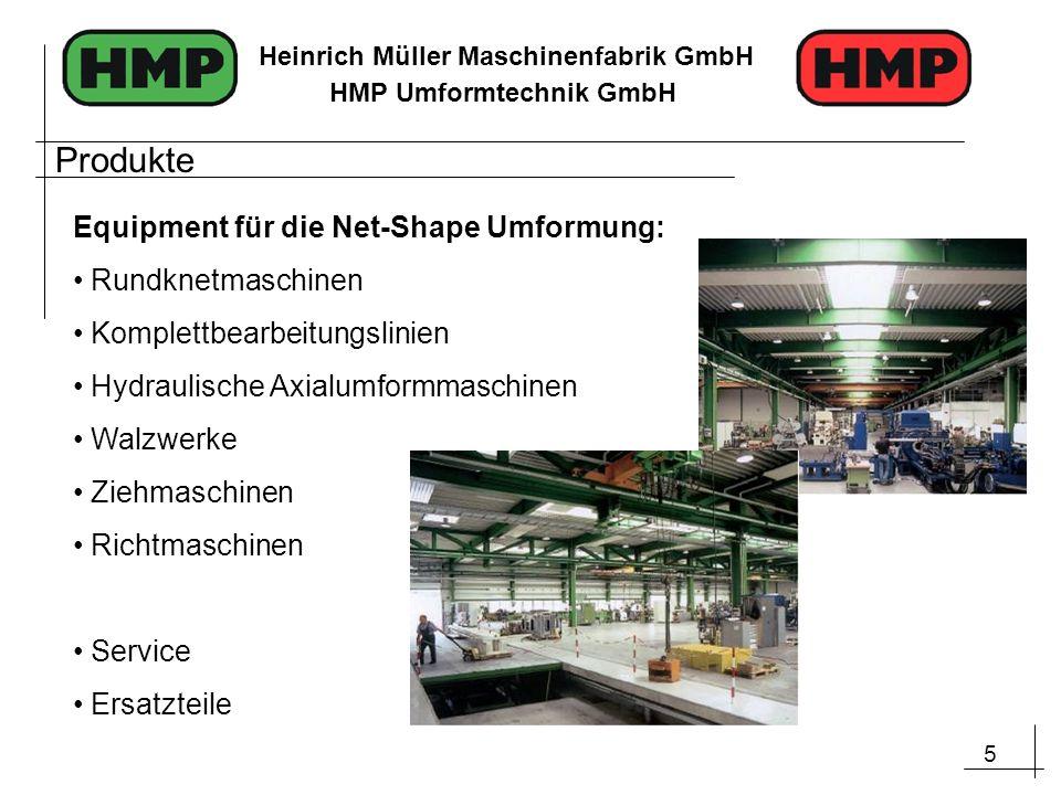 5 Heinrich Müller Maschinenfabrik GmbH HMP Umformtechnik GmbH Produkte Equipment für die Net-Shape Umformung: Rundknetmaschinen Komplettbearbeitungsli