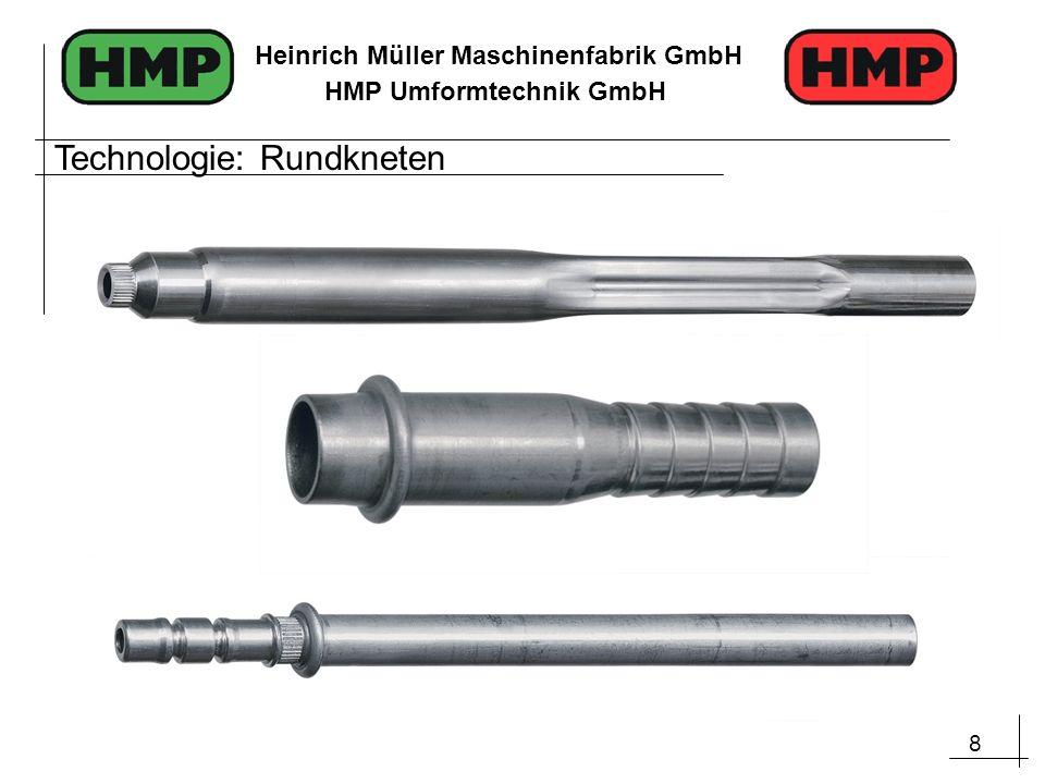 9 Heinrich Müller Maschinenfabrik GmbH HMP Umformtechnik GmbH Technologie: Rundkneten, verkettet