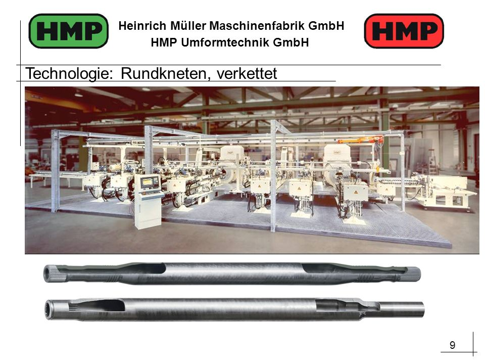 10 Heinrich Müller Maschinenfabrik GmbH HMP Umformtechnik GmbH Technologie: Axialumformung