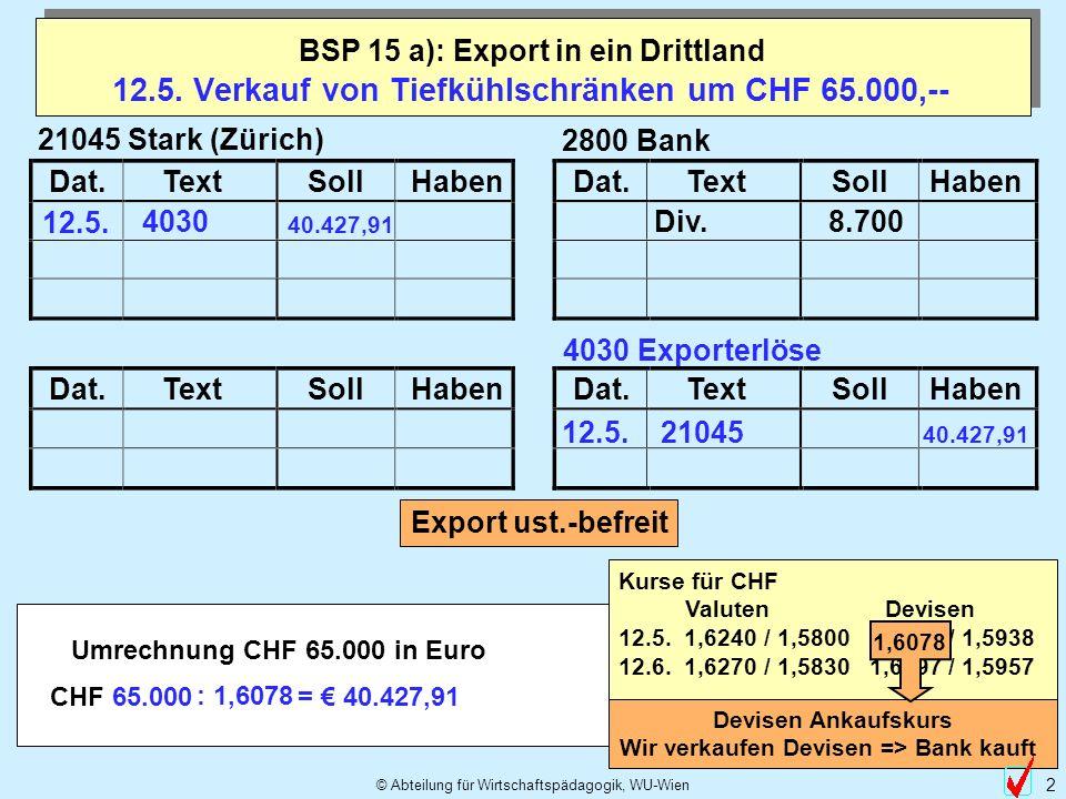 © Abteilung für Wirtschaftspädagogik, WU-Wien 2 Dat.TextSollHabenDat.TextSollHaben 12.5.