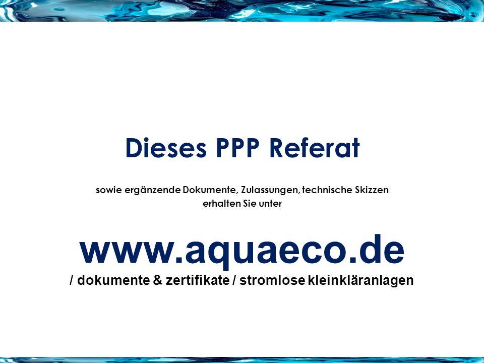 Dieses PPP Referat sowie ergänzende Dokumente, Zulassungen, technische Skizzen erhalten Sie unter www.aquaeco.de / dokumente & zertifikate / stromlose