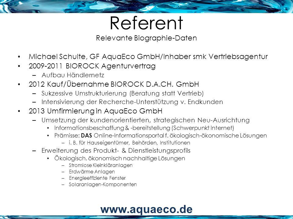 Referent Relevante Biographie-Daten Michael Schulte, GF AquaEco GmbH/Inhaber smk Vertriebsagentur 2009-2011 BIOROCK Agenturvertrag – Aufbau Händlernet