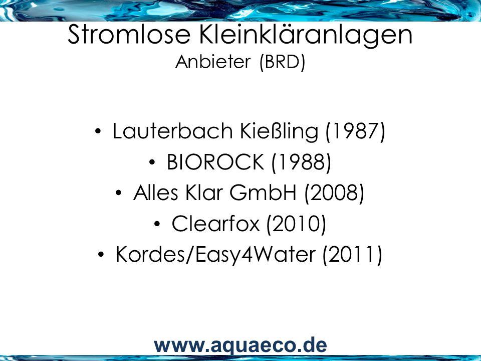 Stromlose Kleinkläranlagen Anbieter (BRD) Lauterbach Kießling (1987) BIOROCK (1988) Alles Klar GmbH (2008) Clearfox (2010) Kordes/Easy4Water (2011) ww