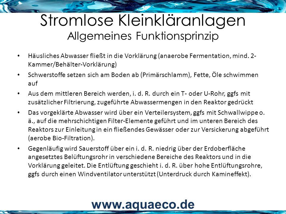 Stromlose Kleinkläranlagen Allgemeines Funktionsprinzip Häusliches Abwasser fließt in die Vorklärung (anaerobe Fermentation, mind. 2- Kammer/Behälter-