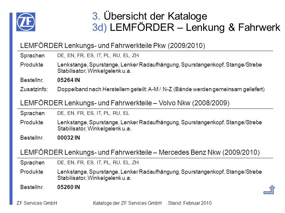 ZF Services GmbH Kataloge der ZF Services GmbH Stand: Februar 2010 3. Übersicht der Kataloge 3d) LEMFÖRDER – Lenkung & Fahrwerk LEMFÖRDER Lenkungs- un
