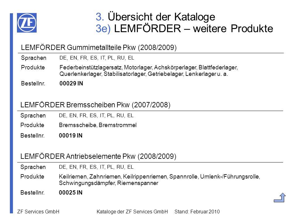 ZF Services GmbH Kataloge der ZF Services GmbH Stand: Februar 2010 3. Übersicht der Kataloge 3e) LEMFÖRDER – weitere Produkte LEMFÖRDER Bremsscheiben