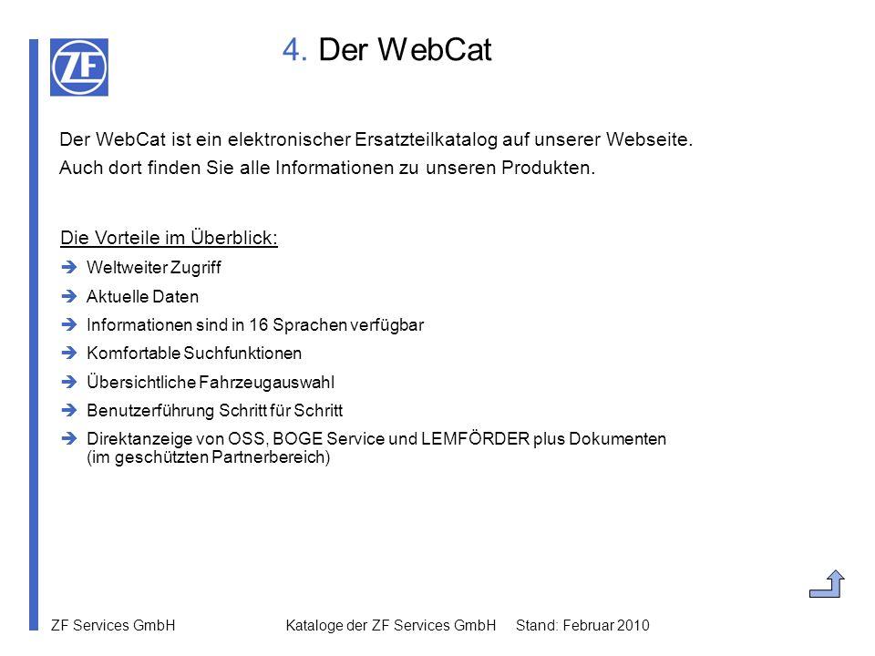 ZF Services GmbH Kataloge der ZF Services GmbH Stand: Februar 2010 4. Der WebCat Der WebCat ist ein elektronischer Ersatzteilkatalog auf unserer Webse