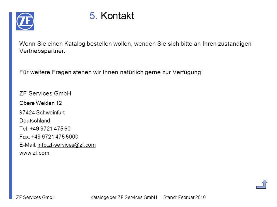 ZF Services GmbH Kataloge der ZF Services GmbH Stand: Februar 2010 5. Kontakt Wenn Sie einen Katalog bestellen wollen, wenden Sie sich bitte an Ihren