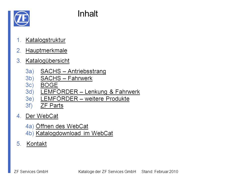 ZF Services GmbH Kataloge der ZF Services GmbH Stand: Februar 2010 Inhalt 1.KatalogstrukturKatalogstruktur 2.HauptmerkmaleHauptmerkmale 3.Katalogübers