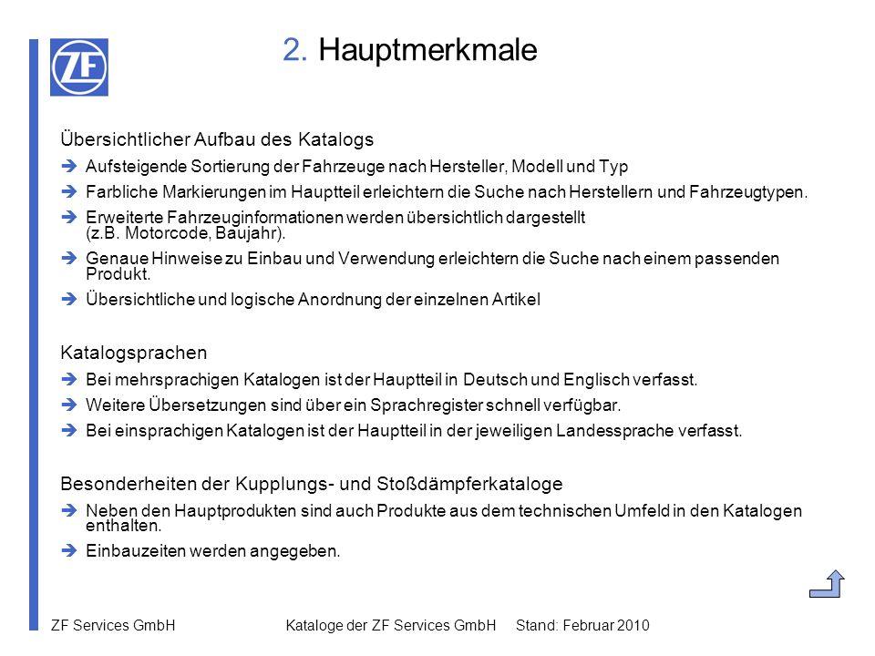 ZF Services GmbH Kataloge der ZF Services GmbH Stand: Februar 2010 2. Hauptmerkmale Übersichtlicher Aufbau des Katalogs Aufsteigende Sortierung der Fa