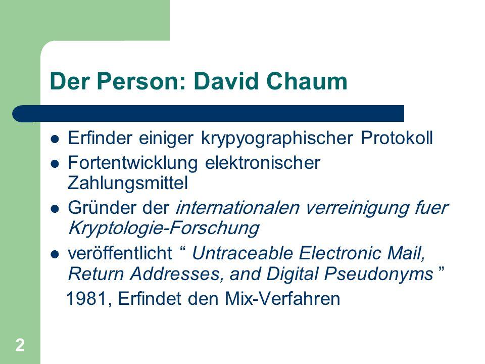 2 Der Person: David Chaum Erfinder einiger krypyographischer Protokoll Fortentwicklung elektronischer Zahlungsmittel Gründer der internationalen verre