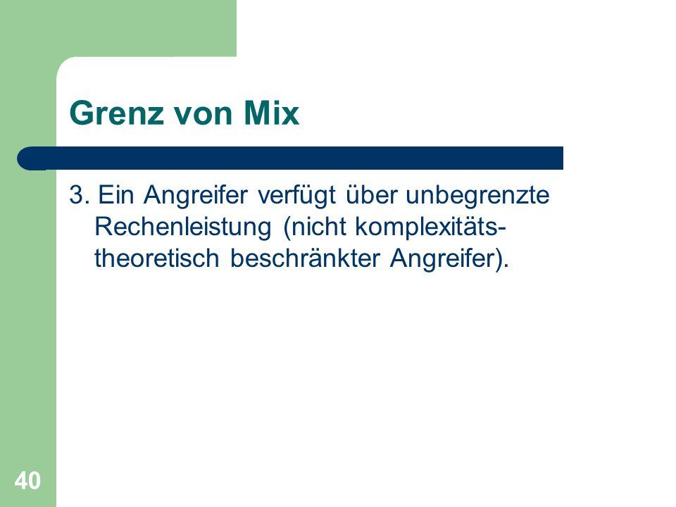 40 Grenz von Mix 3. Ein Angreifer verfügt über unbegrenzte Rechenleistung (nicht komplexitäts- theoretisch beschränkter Angreifer).