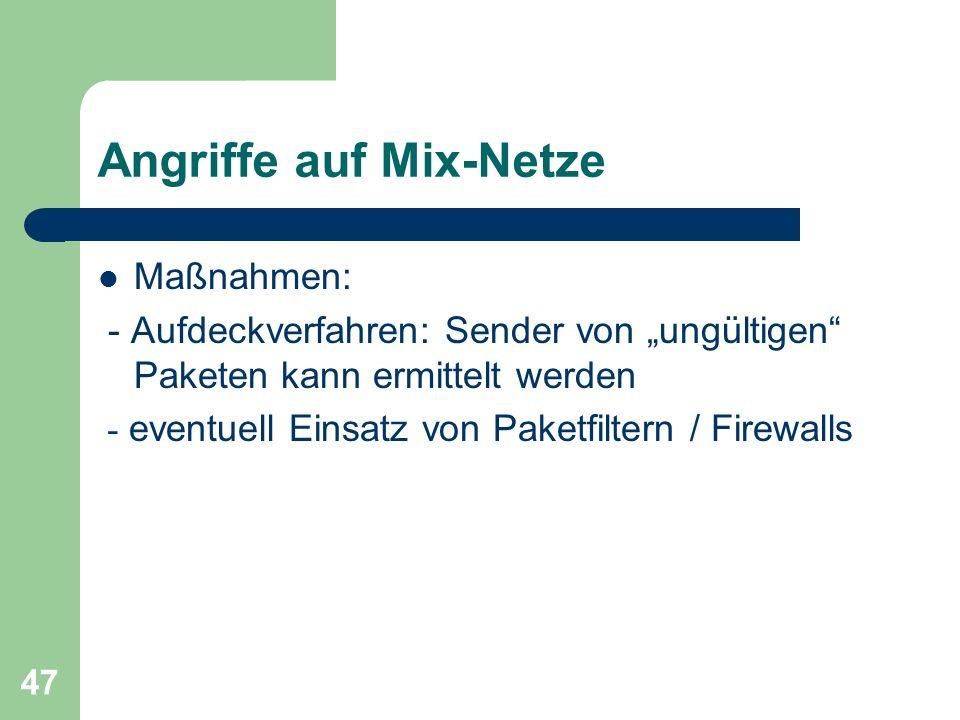 47 Angriffe auf Mix-Netze Maßnahmen: - Aufdeckverfahren: Sender von ungültigen Paketen kann ermittelt werden - eventuell Einsatz von Paketfiltern / Fi