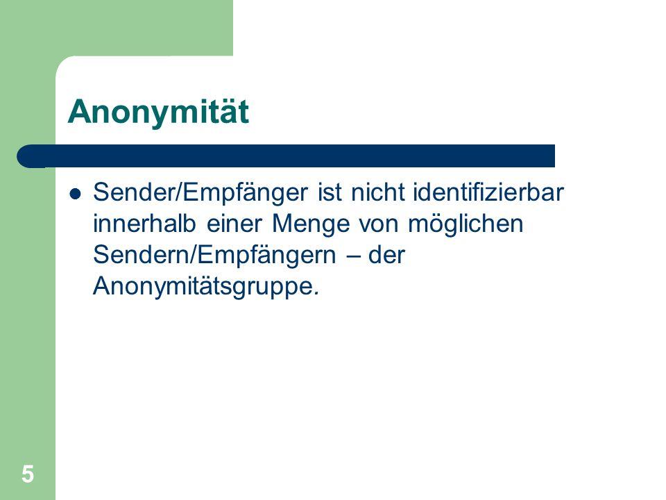 5 Anonymität Sender/Empfänger ist nicht identifizierbar innerhalb einer Menge von möglichen Sendern/Empfängern – der Anonymitätsgruppe.