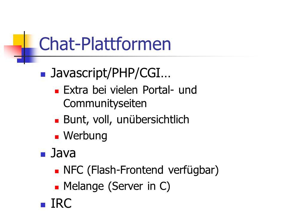 Chat-Plattformen Javascript/PHP/CGI… Extra bei vielen Portal- und Communityseiten Bunt, voll, unübersichtlich Werbung Java NFC (Flash-Frontend verfügbar) Melange (Server in C) IRC
