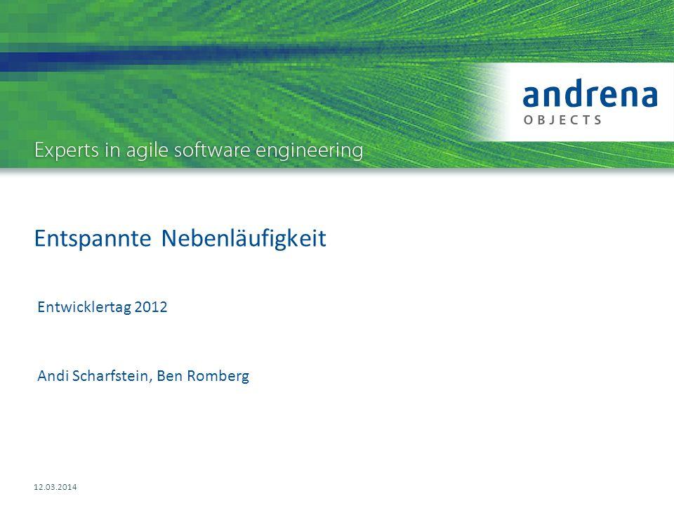 Entspannte Nebenläufigkeit 12.03.2014 Andi Scharfstein, Ben Romberg Entwicklertag 2012