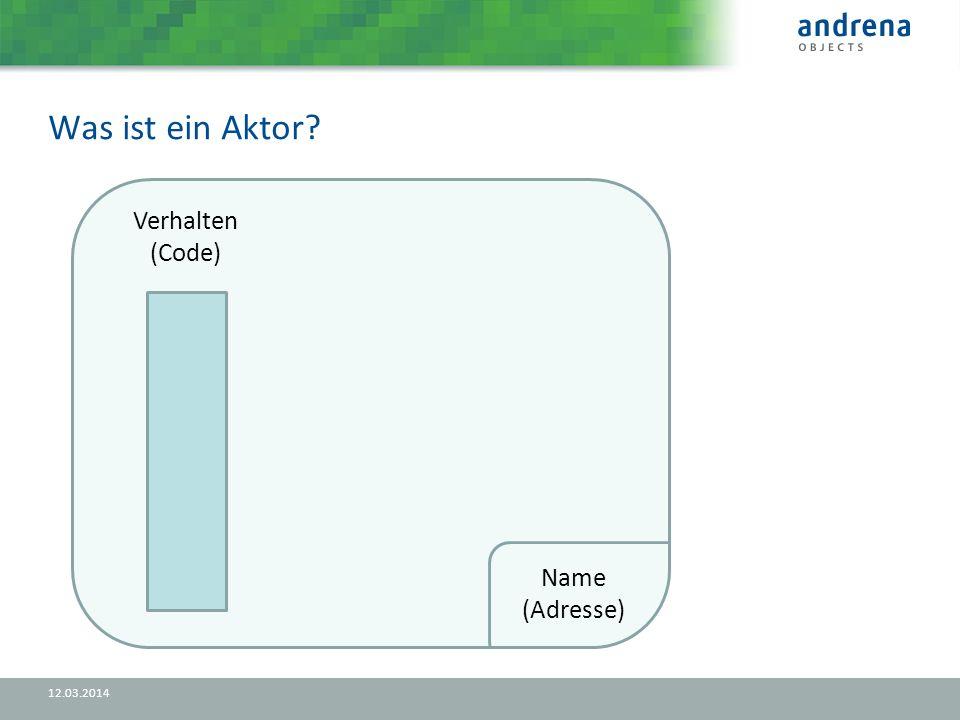 Was ist ein Aktor 12.03.2014 Verhalten (Code) Name (Adresse)