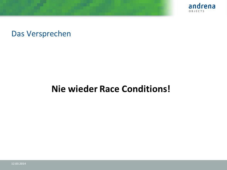 Zur Erinnerung: Race Condition 12.03.2014 a = 1 Thread 1 a = a + 1