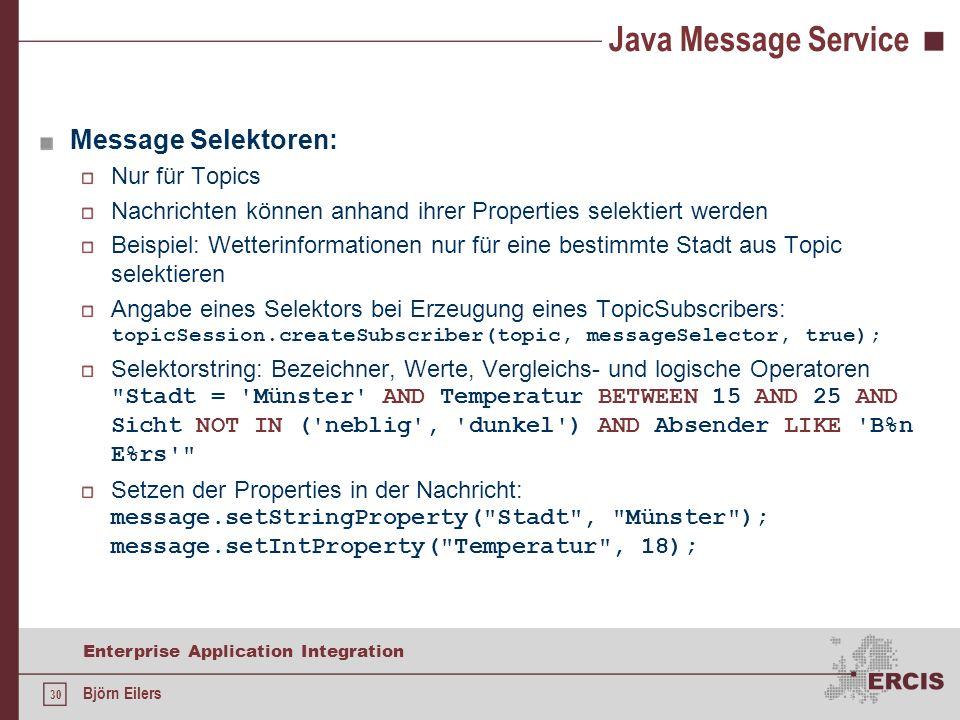 30 Enterprise Application Integration Björn Eilers Java Message Service Message Selektoren: Nur für Topics Nachrichten können anhand ihrer Properties