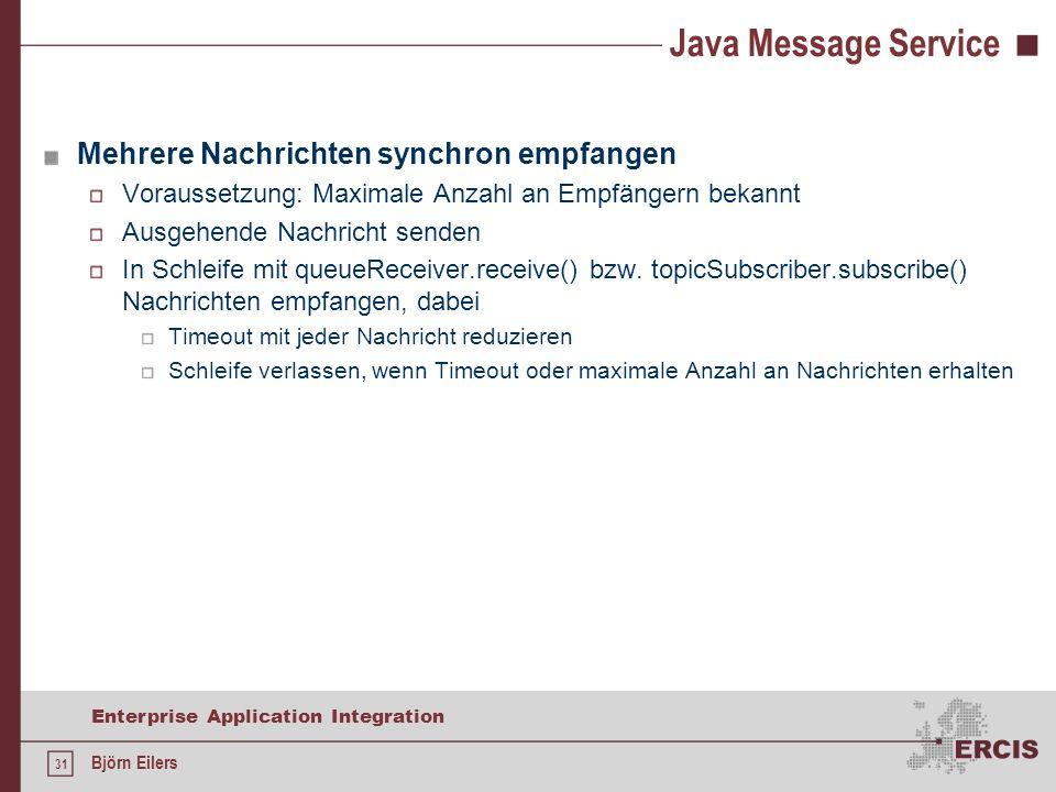 31 Enterprise Application Integration Björn Eilers Java Message Service Mehrere Nachrichten synchron empfangen Voraussetzung: Maximale Anzahl an Empfä
