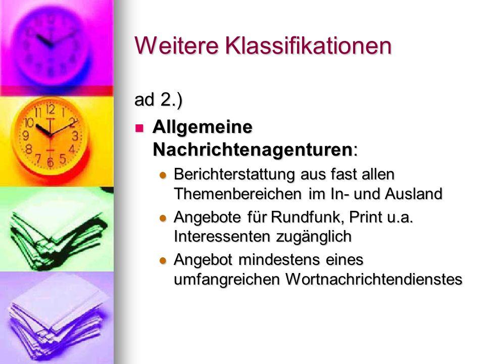 Weitere Klassifikationen ad 2.) Allgemeine Nachrichtenagenturen: Allgemeine Nachrichtenagenturen: Berichterstattung aus fast allen Themenbereichen im