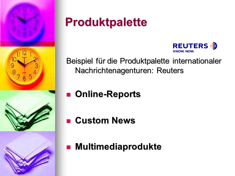 Produktpalette Beispiel für die Produktpalette internationaler Nachrichtenagenturen: Reuters Online-Reports Online-Reports Custom News Custom News Mul