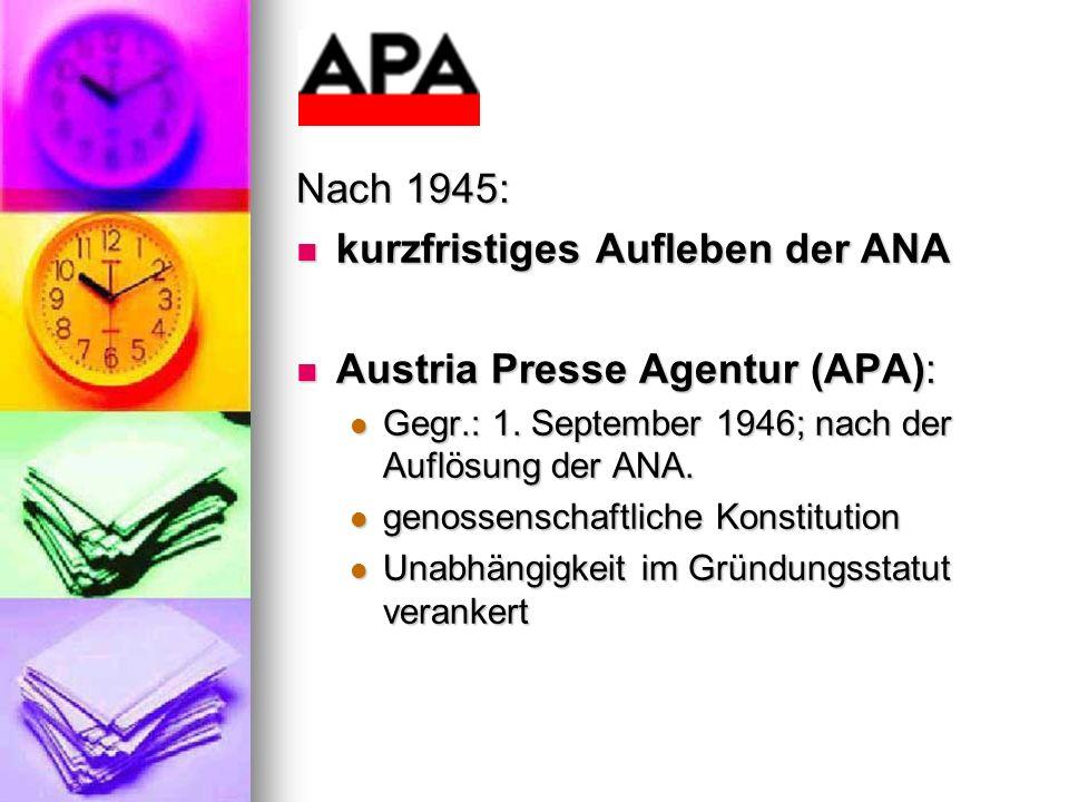 Nach 1945: kurzfristiges Aufleben der ANA kurzfristiges Aufleben der ANA Austria Presse Agentur (APA): Austria Presse Agentur (APA): Gegr.: 1. Septemb