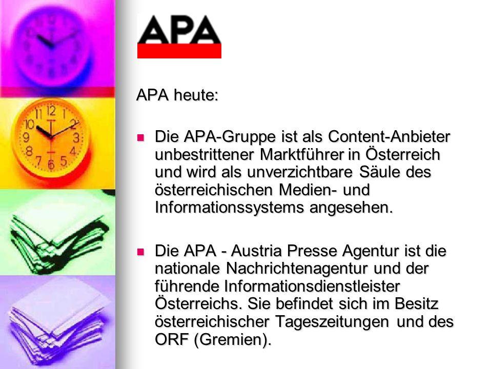 APA heute: Die APA-Gruppe ist als Content-Anbieter unbestrittener Marktführer in Österreich und wird als unverzichtbare Säule des österreichischen Med