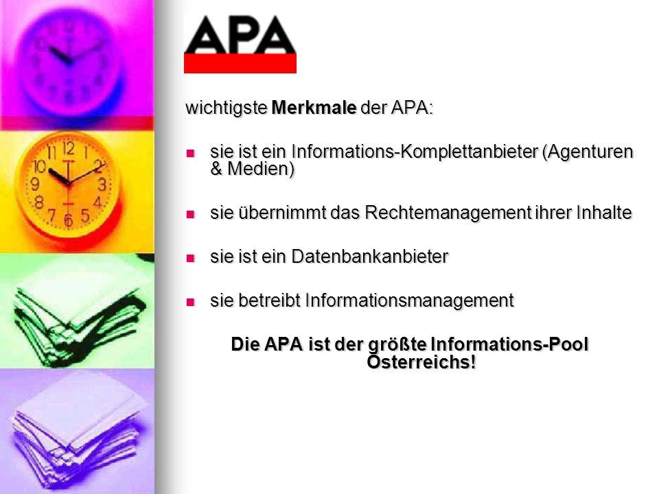wichtigste Merkmale der APA: sie ist ein Informations-Komplettanbieter (Agenturen & Medien) sie ist ein Informations-Komplettanbieter (Agenturen & Med
