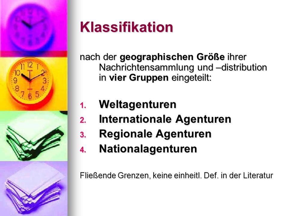 Klassifikation nach der geographischen Größe ihrer Nachrichtensammlung und –distribution in vier Gruppen eingeteilt: 1. Weltagenturen 2. International