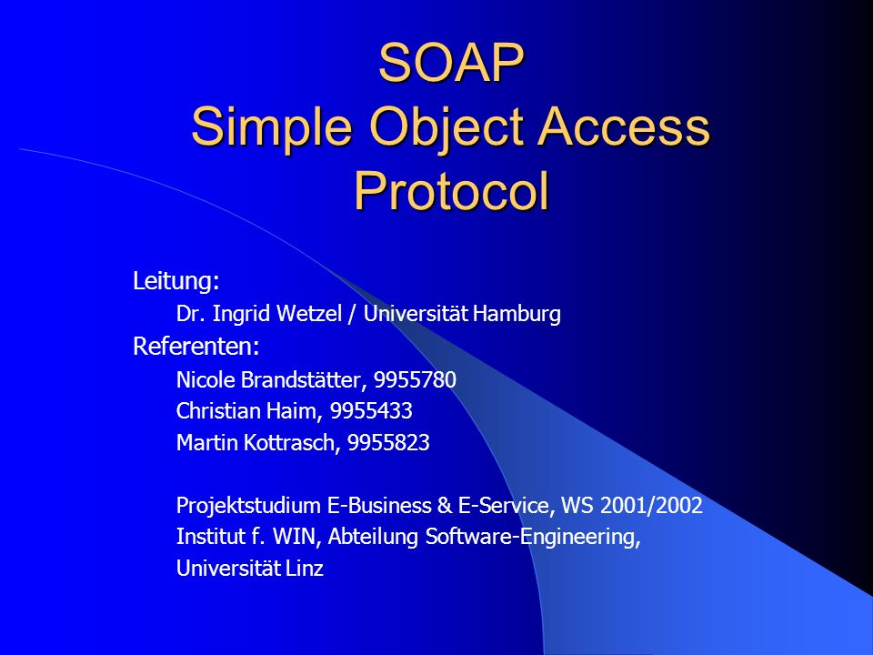 SOAP Simple Object Access Protocol Leitung: Dr. Ingrid Wetzel / Universität Hamburg Referenten: Nicole Brandstätter, 9955780 Christian Haim, 9955433 M