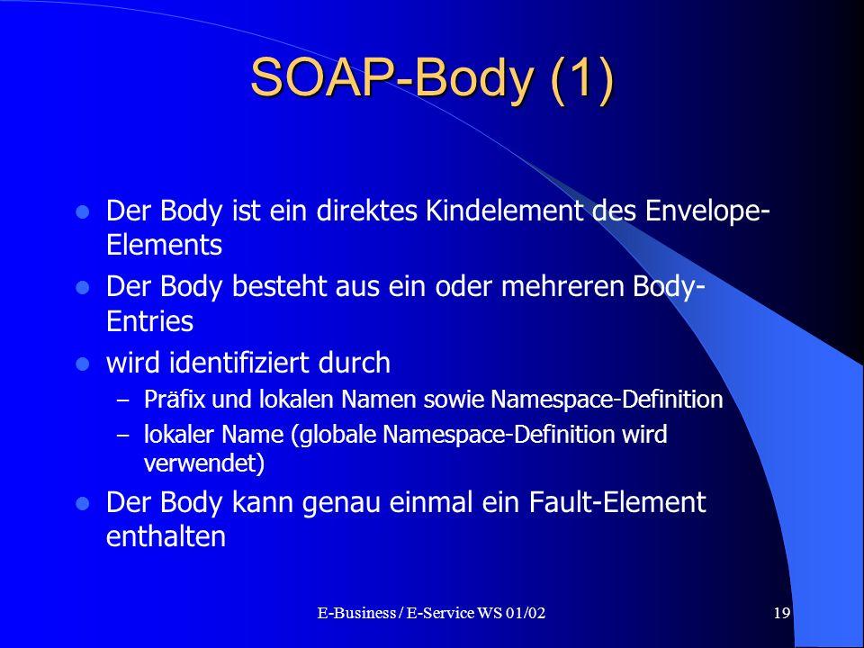 E-Business / E-Service WS 01/0219 SOAP-Body (1) Der Body ist ein direktes Kindelement des Envelope- Elements Der Body besteht aus ein oder mehreren Bo