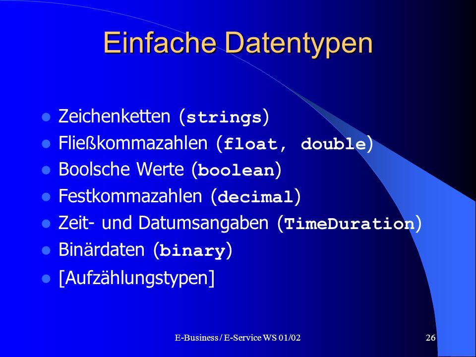 E-Business / E-Service WS 01/0226 Einfache Datentypen Zeichenketten ( strings ) Flie ß kommazahlen ( float, double ) Boolsche Werte ( boolean ) Festko