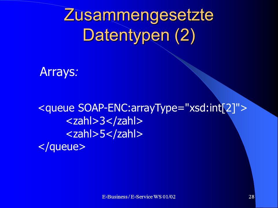 E-Business / E-Service WS 01/0228 Zusammengesetzte Datentypen (2) Arrays : 3 5