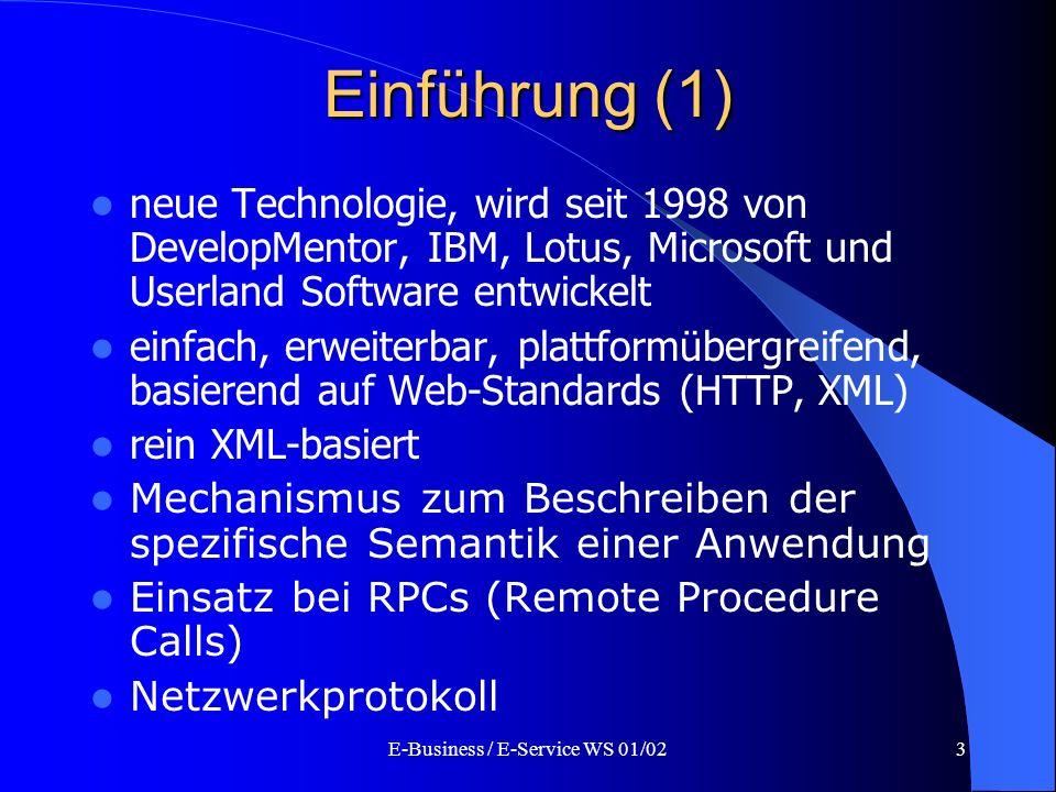E-Business / E-Service WS 01/023 Einführung (1) neue Technologie, wird seit 1998 von DevelopMentor, IBM, Lotus, Microsoft und Userland Software entwic