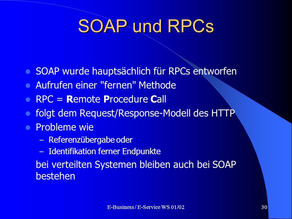 E-Business / E-Service WS 01/0230 SOAP und RPCs SOAP wurde hauptsächlich für RPCs entworfen Aufrufen einer