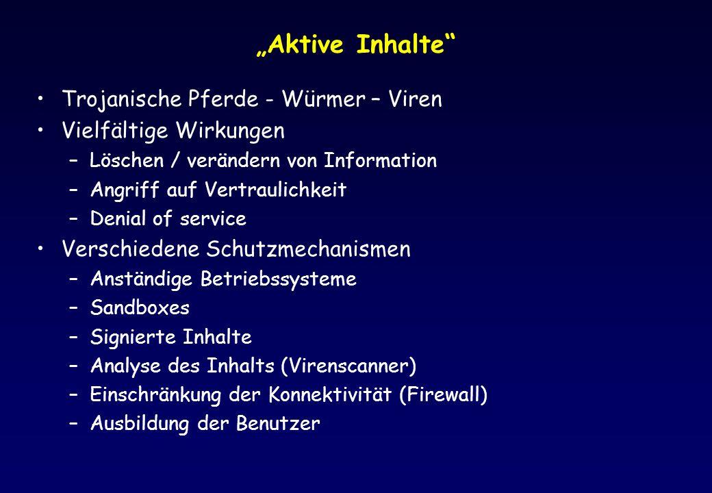 Aktive Inhalte Trojanische Pferde - Würmer – Viren Vielfältige Wirkungen –Löschen / verändern von Information –Angriff auf Vertraulichkeit –Denial of